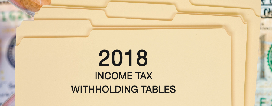 Updated 2018 Withholding Tables Now Available - Taxpayers Could See Paycheck Changes by February