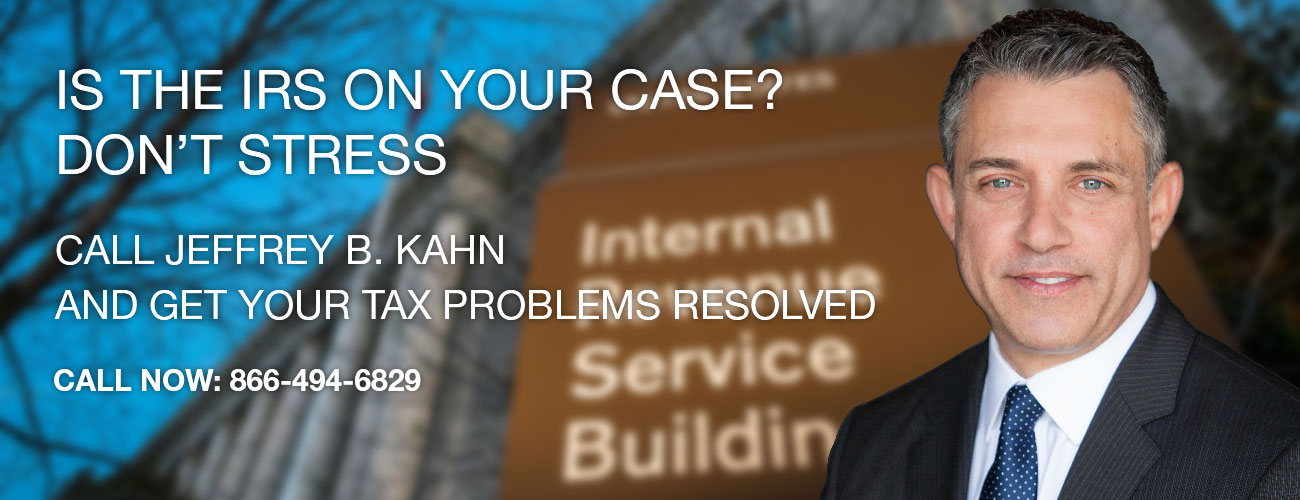 Tax Attorney Jeffrey B Kahn esq A Board Certified Tax Lawyer Can Help Resolve IRS problems