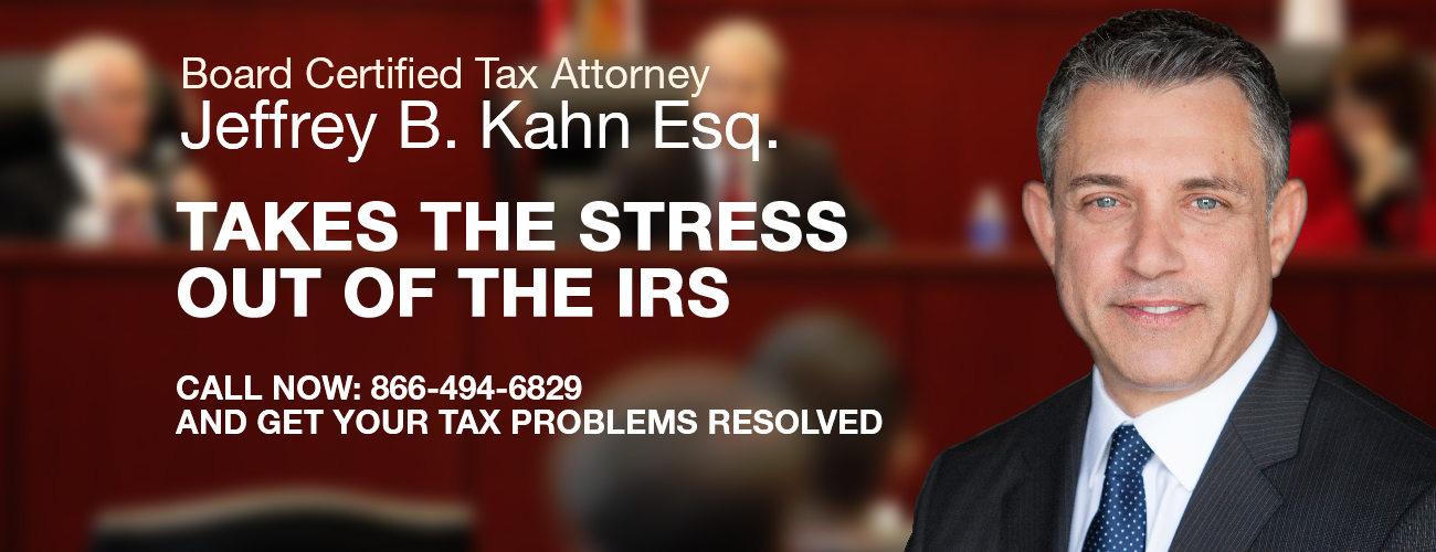 Tax Attorney Jeffrey B Kahn. A Board Certified Tax Lawyer Can Help Resolve IRS problems