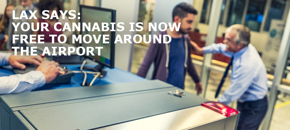 LAX-says-Your-Cannabis-Is-Now-Free-To-Move-Around-LAX airport